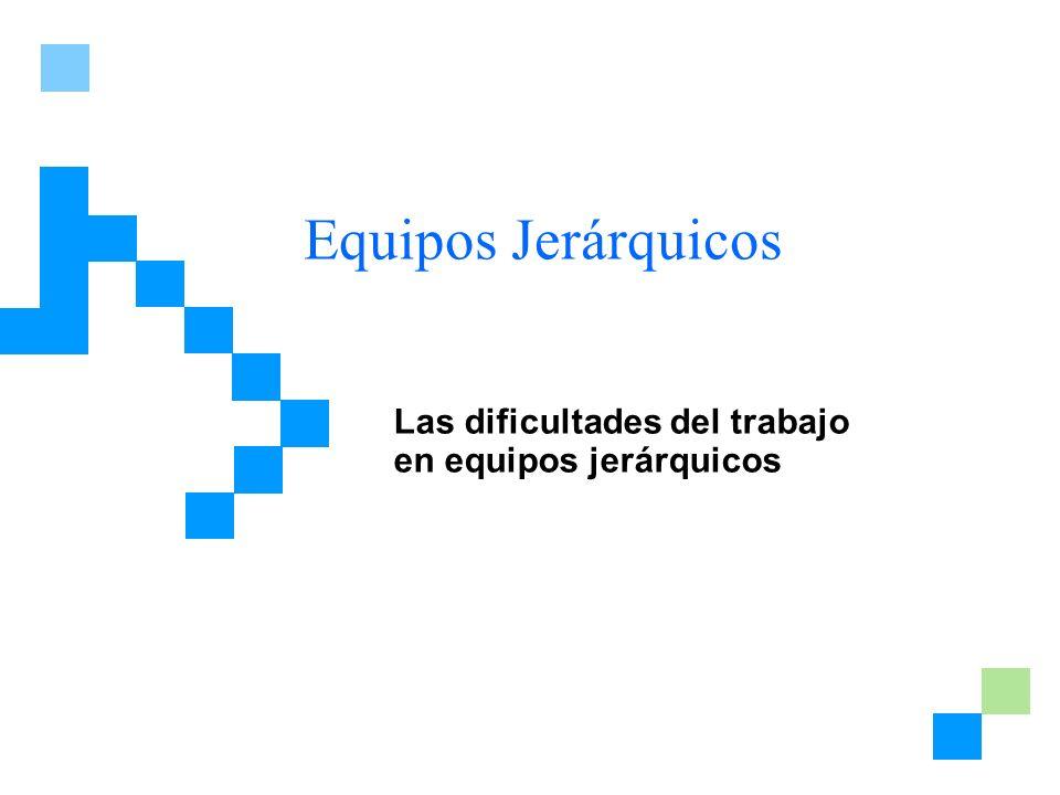 Equipos Jerárquicos Las dificultades del trabajo en equipos jerárquicos
