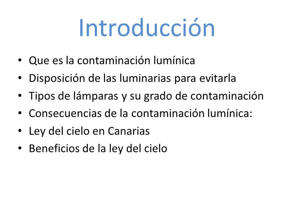 Introducción Que es la contaminación lumínica Disposición de las luminarias para evitarla Tipos de lámparas y su grado de contaminación Consecuencias