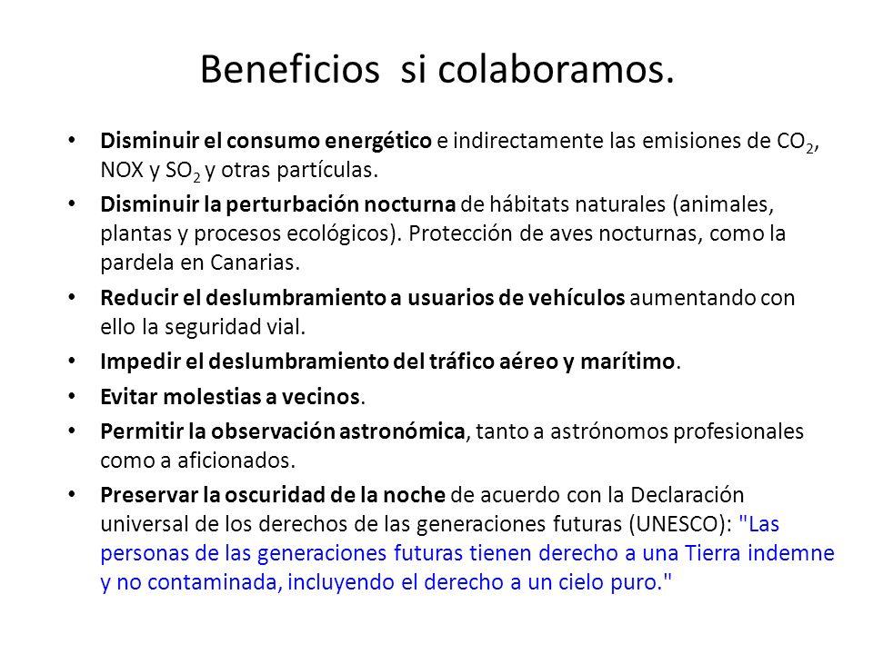 Beneficios si colaboramos. Disminuir el consumo energético e indirectamente las emisiones de CO 2, NOX y SO 2 y otras partículas. Disminuir la perturb