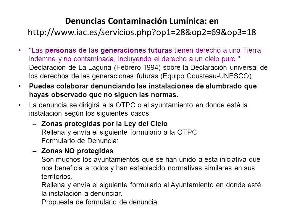 Denuncias Contaminación Lumínica: en http://www.iac.es/servicios.php?op1=28&op2=69&op3=18