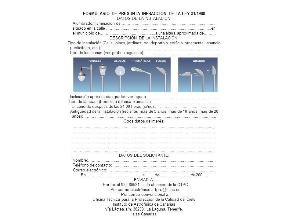 FORMULARIO DE PRESUNTA INFRACCIÓN DE LA LEY 31/1988 DATOS DE LA INSTALACIÓN: Alumbrado/ Iluminación de................................................