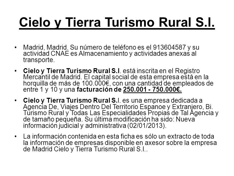 Cielo y Tierra Turismo Rural S.l. Madrid, Madrid. Su número de teléfono es el 913604587 y su actividad CNAE es Almacenamiento y actividades anexas al