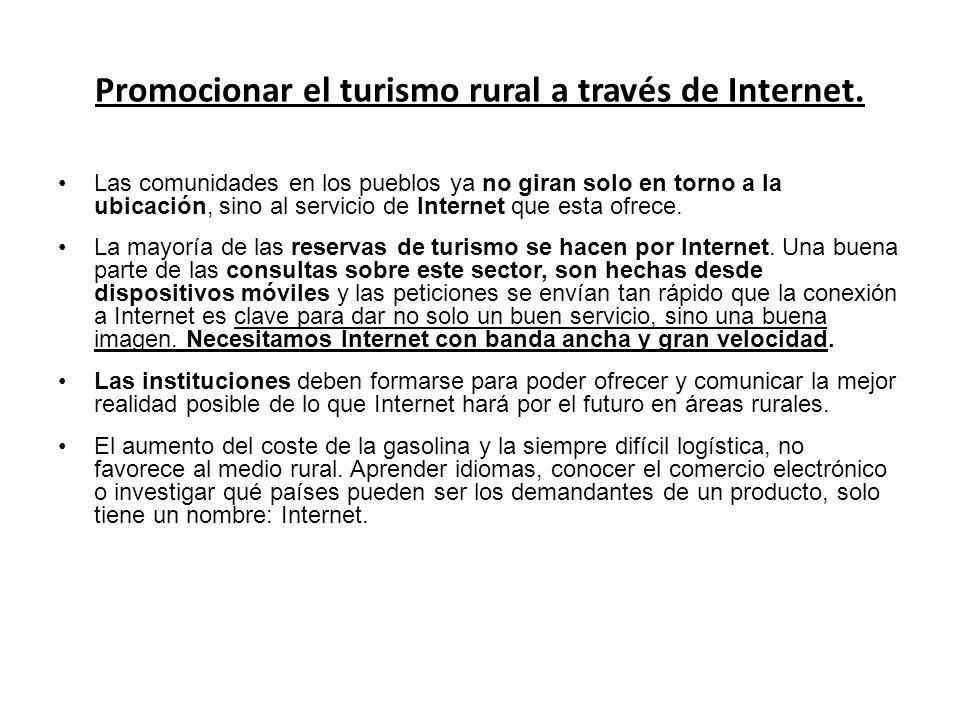 Promocionar el turismo rural a través de Internet. Las comunidades en los pueblos ya no giran solo en torno a la ubicación, sino al servicio de Intern