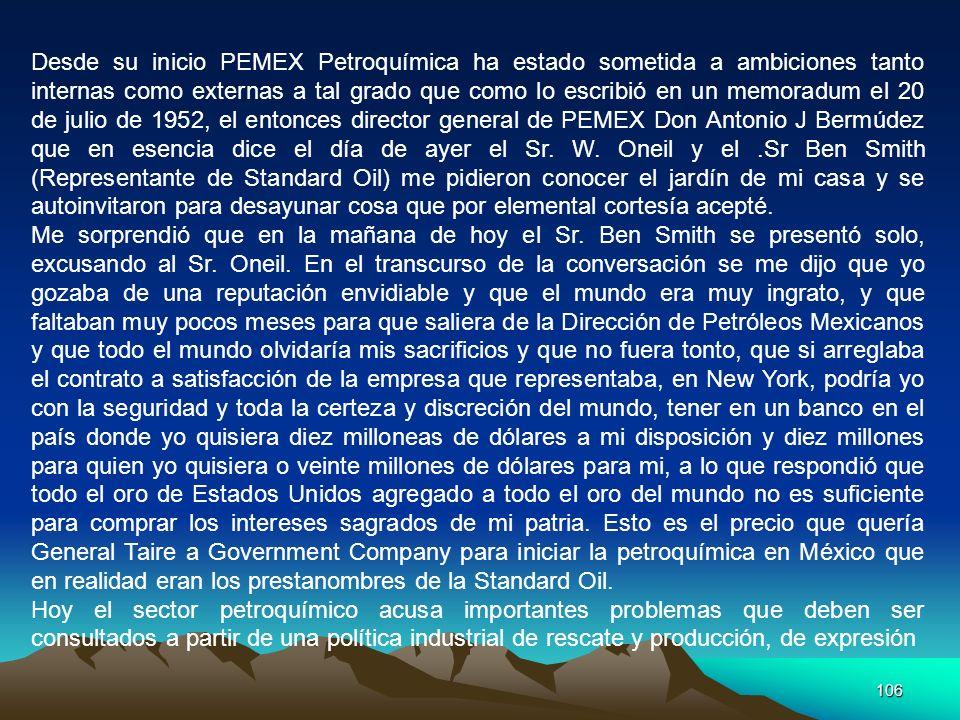 106 Desde su inicio PEMEX Petroquímica ha estado sometida a ambiciones tanto internas como externas a tal grado que como lo escribió en un memoradum e