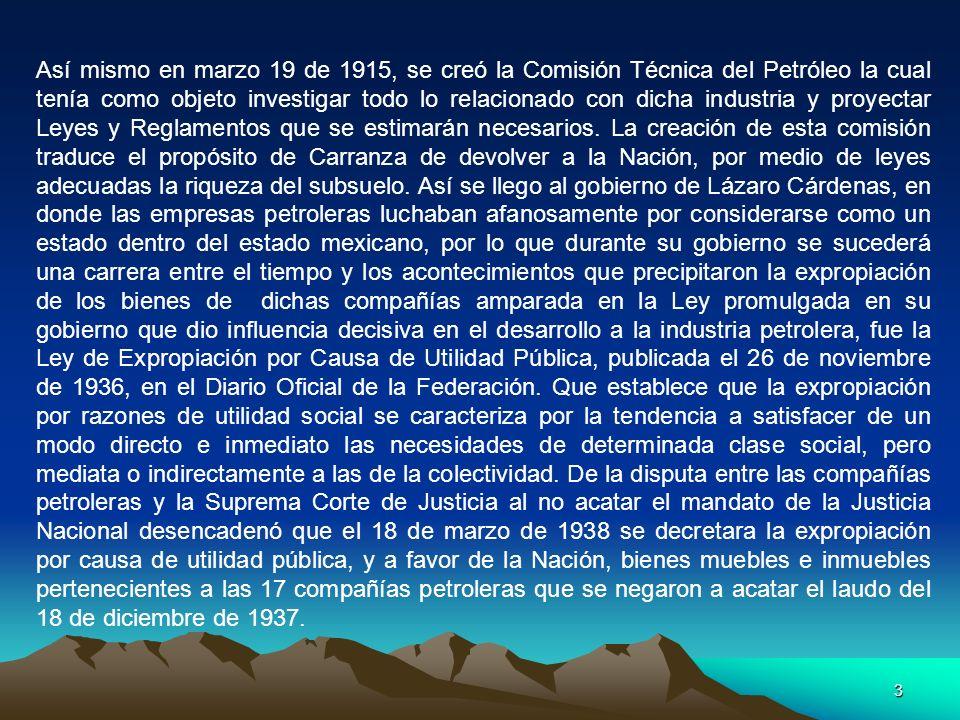 3 Así mismo en marzo 19 de 1915, se creó la Comisión Técnica del Petróleo la cual tenía como objeto investigar todo lo relacionado con dicha industria