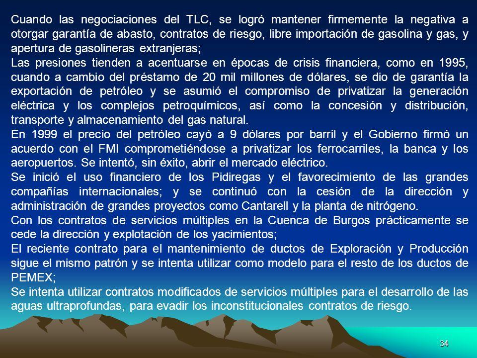 34 Cuando las negociaciones del TLC, se logró mantener firmemente la negativa a otorgar garantía de abasto, contratos de riesgo, libre importación de