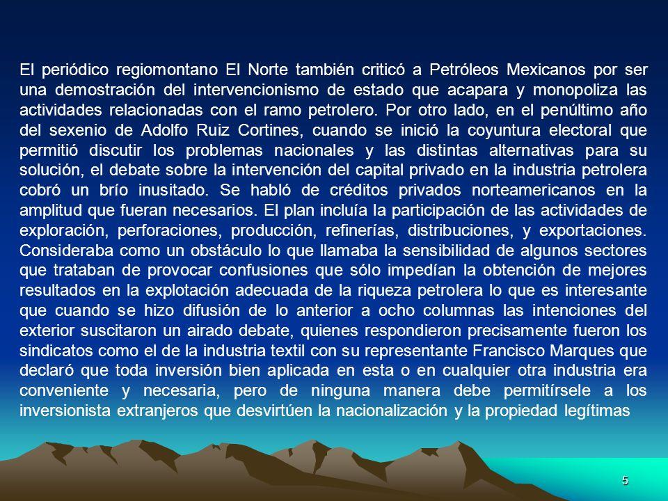 5 El periódico regiomontano El Norte también criticó a Petróleos Mexicanos por ser una demostración del intervencionismo de estado que acapara y monop