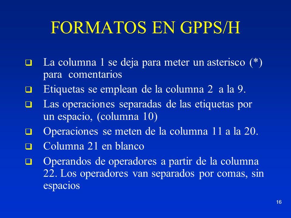 16 FORMATOS EN GPPS/H La columna 1 se deja para meter un asterisco (*) para comentarios Etiquetas se emplean de la columna 2 a la 9. Las operaciones s