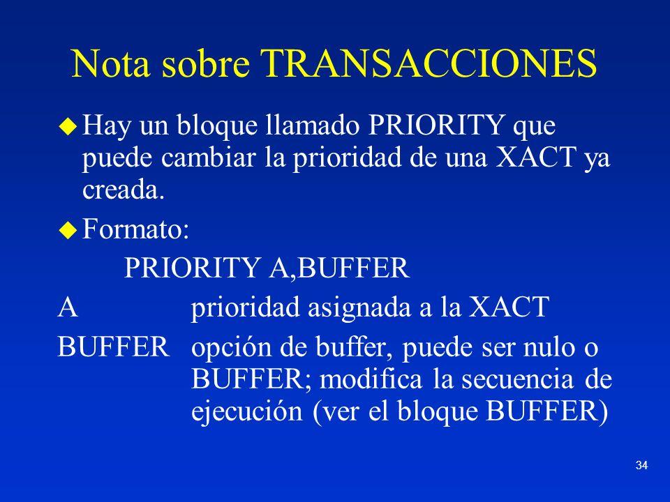 34 Nota sobre TRANSACCIONES u Hay un bloque llamado PRIORITY que puede cambiar la prioridad de una XACT ya creada. u Formato: PRIORITY A,BUFFER Aprior
