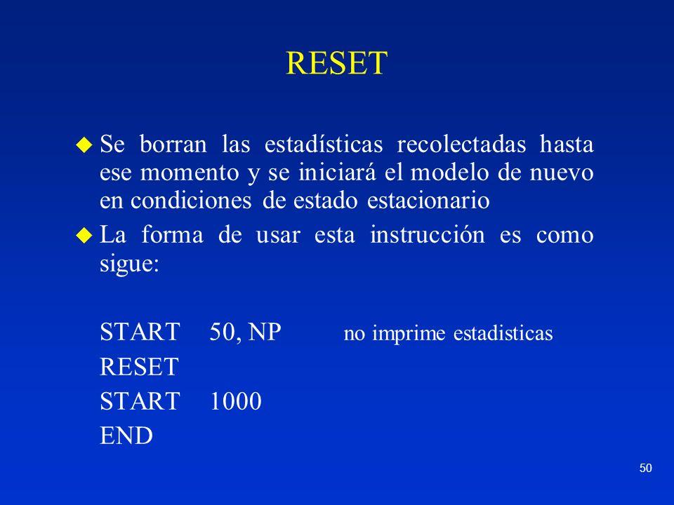50 RESET u Se borran las estadísticas recolectadas hasta ese momento y se iniciará el modelo de nuevo en condiciones de estado estacionario u La forma