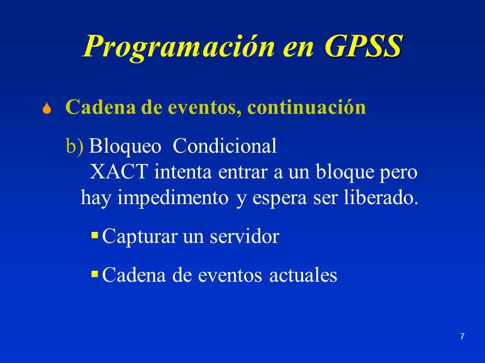 7 GPSS Programación en GPSS Cadena de eventos, continuación b) Bloqueo Condicional XACT intenta entrar a un bloque pero hay impedimento y espera ser l