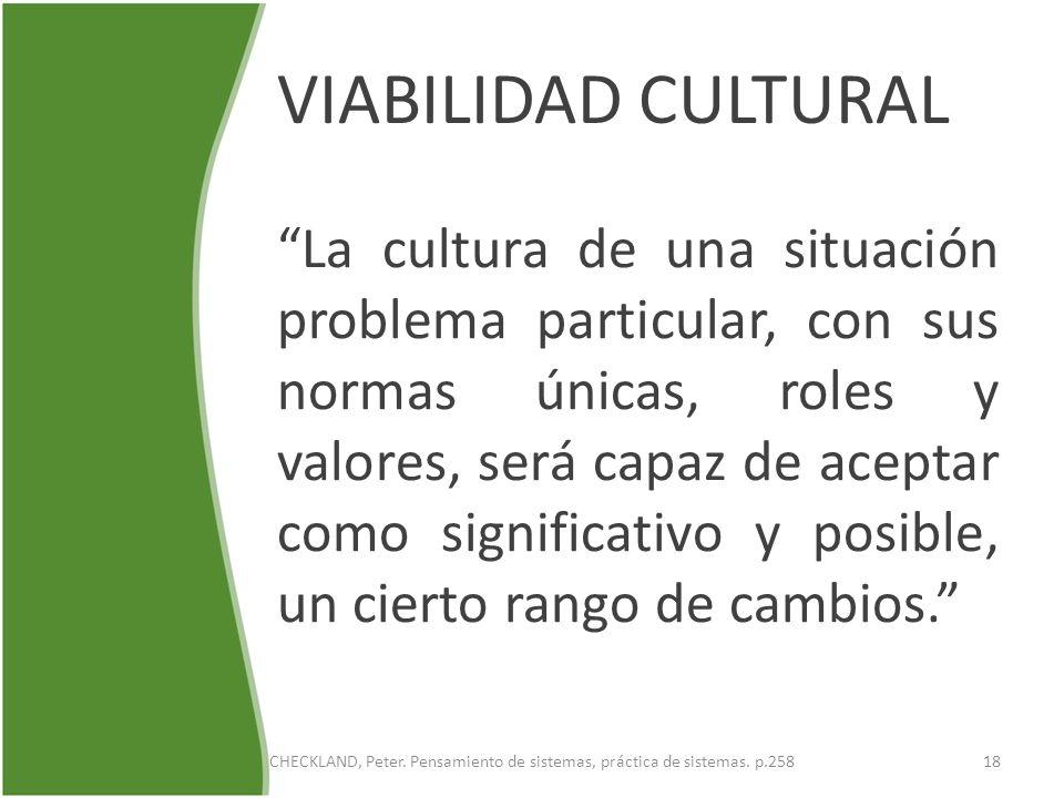 VIABILIDAD CULTURAL La cultura de una situación problema particular, con sus normas únicas, roles y valores, será capaz de aceptar como significativo