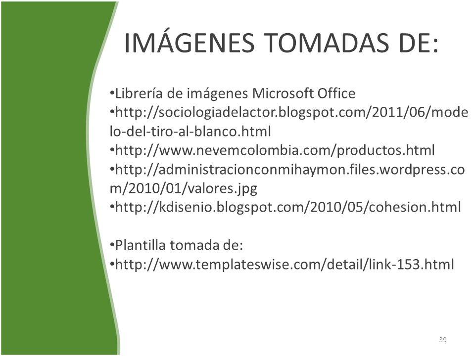 IMÁGENES TOMADAS DE: Librería de imágenes Microsoft Office http://sociologiadelactor.blogspot.com/2011/06/mode lo-del-tiro-al-blanco.html http://www.n