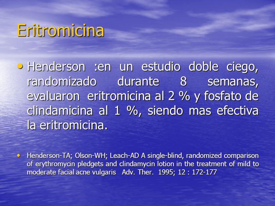 Eritromicina Henderson :en un estudio doble ciego, randomizado durante 8 semanas, evaluaron eritromicina al 2 % y fosfato de clindamicina al 1 %, sien
