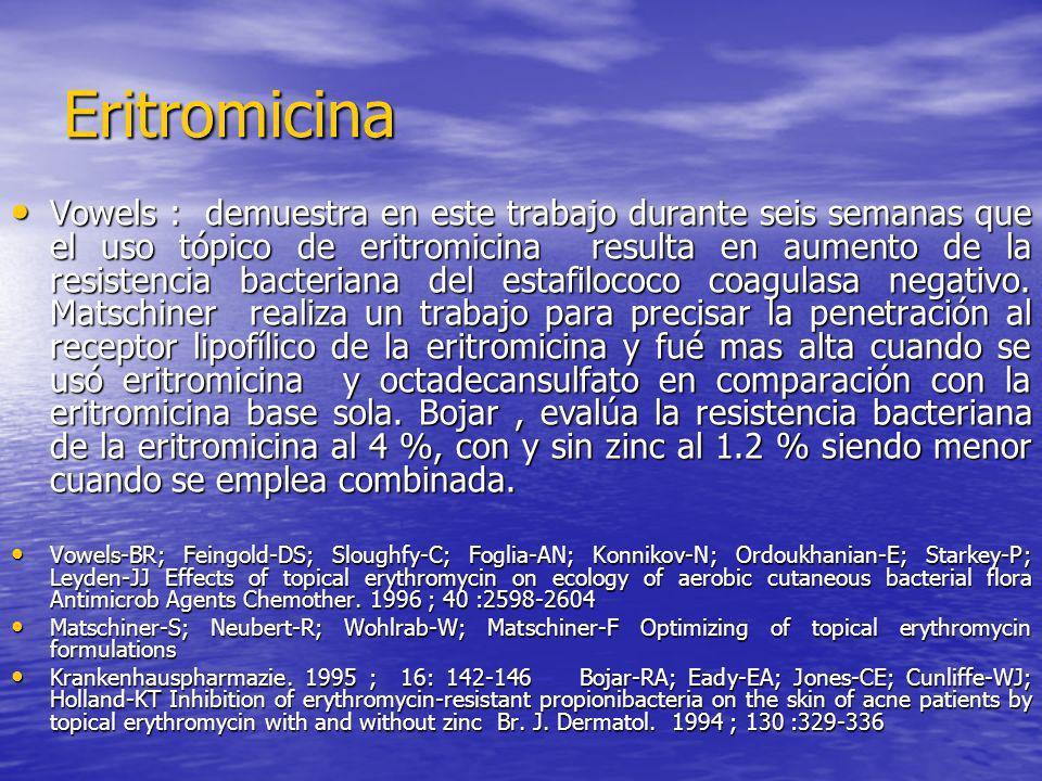 Eritromicina Vowels : demuestra en este trabajo durante seis semanas que el uso tópico de eritromicina resulta en aumento de la resistencia bacteriana