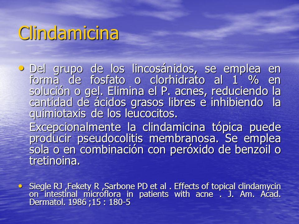 Clindamicina Del grupo de los lincosánidos, se emplea en forma de fosfato o clorhidrato al 1 % en solución o gel. Elimina el P. acnes, reduciendo la c