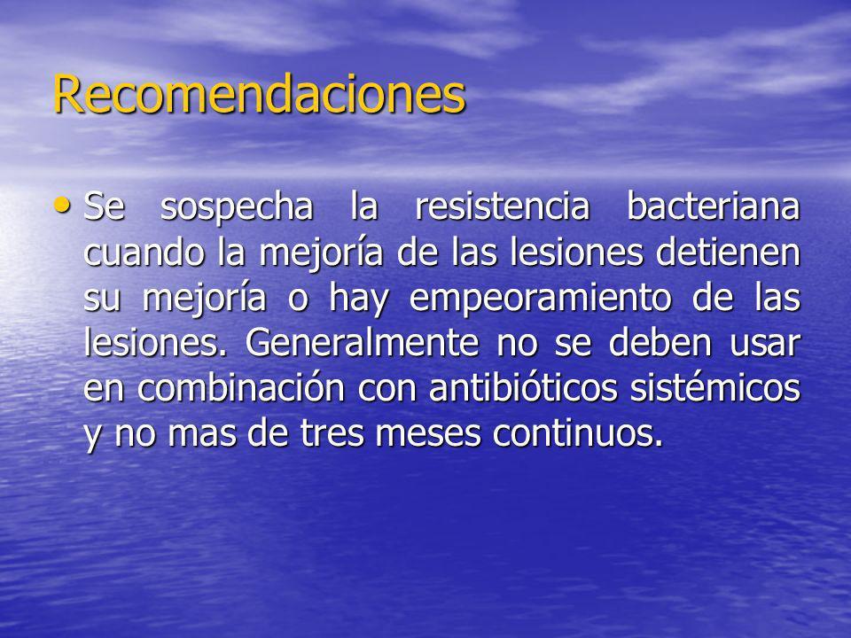 Recomendaciones Se sospecha la resistencia bacteriana cuando la mejoría de las lesiones detienen su mejoría o hay empeoramiento de las lesiones. Gener