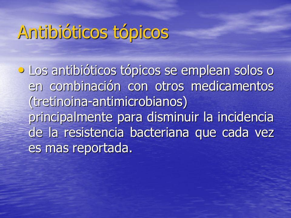 Antibióticos tópicos Los antibióticos tópicos se emplean solos o en combinación con otros medicamentos (tretinoina-antimicrobianos) principalmente par