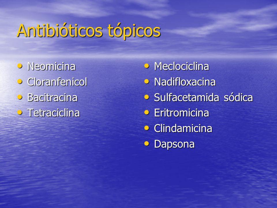 Antibióticos tópicos Neomicina Neomicina Cloranfenicol Cloranfenicol Bacitracina Bacitracina Tetraciclina Tetraciclina Meclociclina Meclociclina Nadif