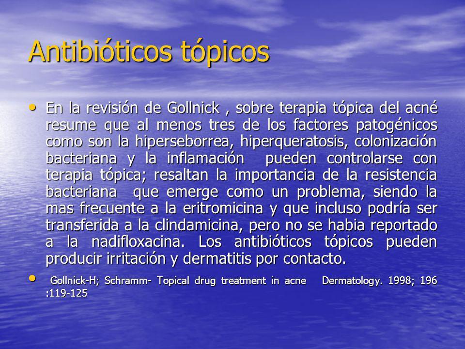 Antibióticos tópicos En la revisión de Gollnick, sobre terapia tópica del acné resume que al menos tres de los factores patogénicos como son la hipers