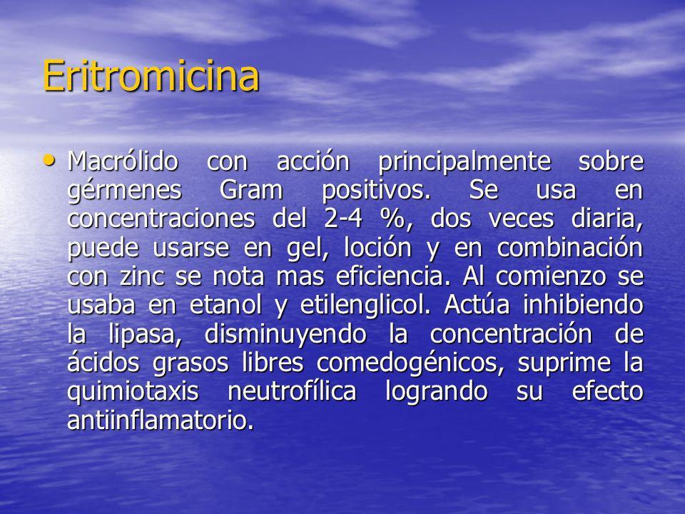 Eritromicina Macrólido con acción principalmente sobre gérmenes Gram positivos. Se usa en concentraciones del 2-4 %, dos veces diaria, puede usarse en