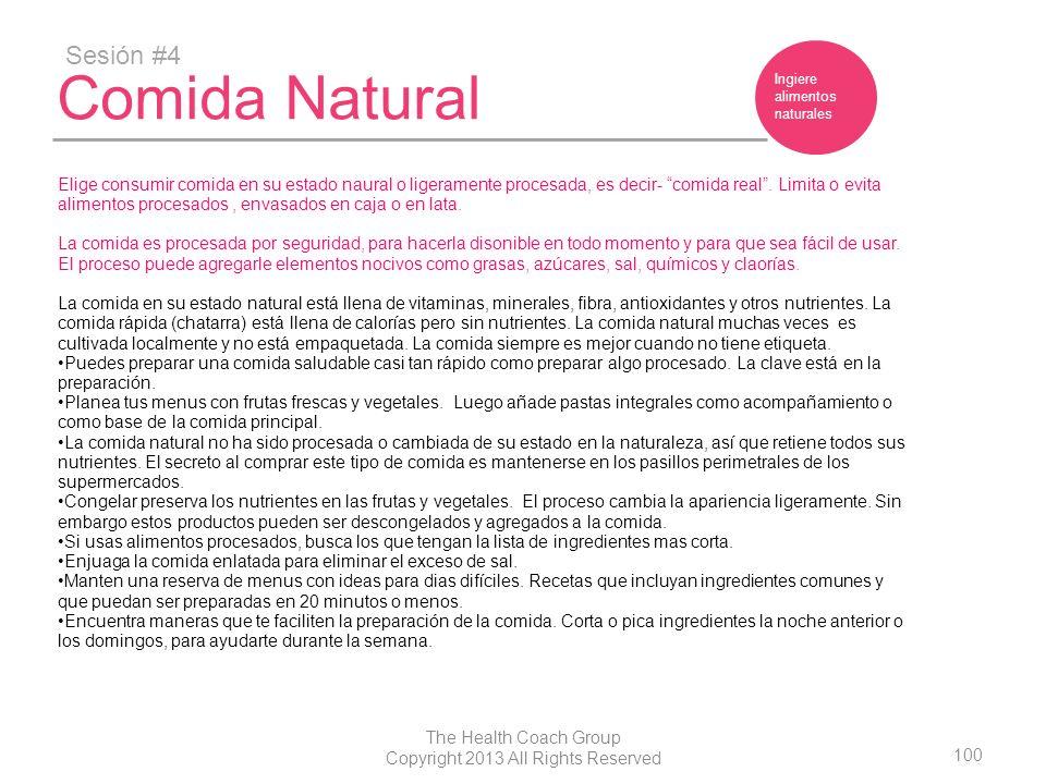 100 The Health Coach Group Copyright 2013 All Rights Reserved Comida Natural Sesión #4 Ingiere alimentos naturales Elige consumir comida en su estado