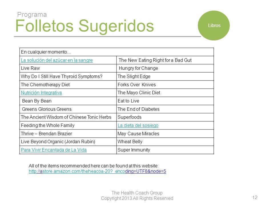 12 The Health Coach Group Copyright 2013 All Rights Reserved Folletos Sugeridos Programa Libros En cualquier momento… La solución del azúcar en la san