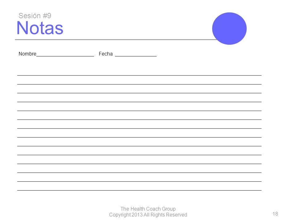 18 The Health Coach Group Copyright 2013 All Rights Reserved Notas Sesión #9 Nombre_____________________ Fecha _______________