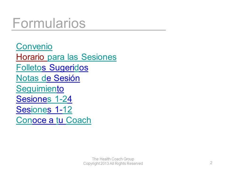 2 The Health Coach Group Copyright 2013 All Rights Reserved Formularios Convenio Horario para las Sesionespara las Sesiones FolletoFolletos Sugeridosd