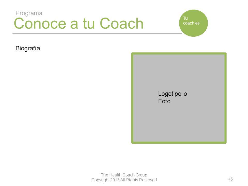 46 The Health Coach Group Copyright 2013 All Rights Reserved Conoce a tu Coach Programa Tu coach es Biografía Logotipo o Foto