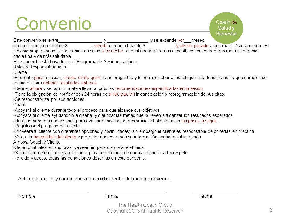 6 The Health Coach Group Copyright 2013 All Rights Reserved Convenio Coach de Salud y Bienestar Aplican términos y condiciones contenidas dentro del m