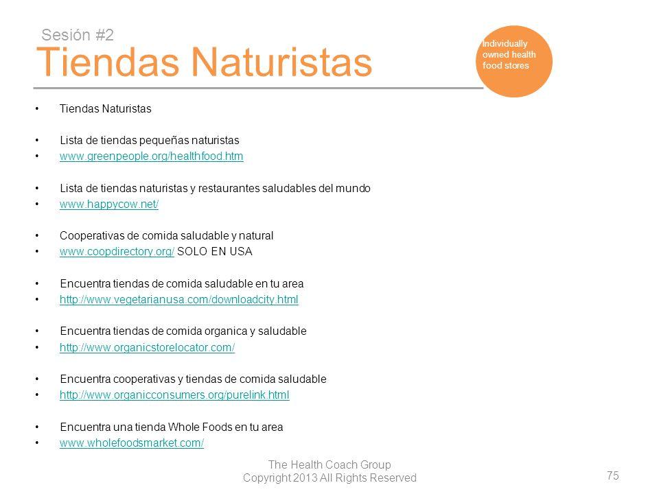 75 The Health Coach Group Copyright 2013 All Rights Reserved Tiendas Naturistas Lista de tiendas pequeñas naturistas www.greenpeople.org/healthfood.ht