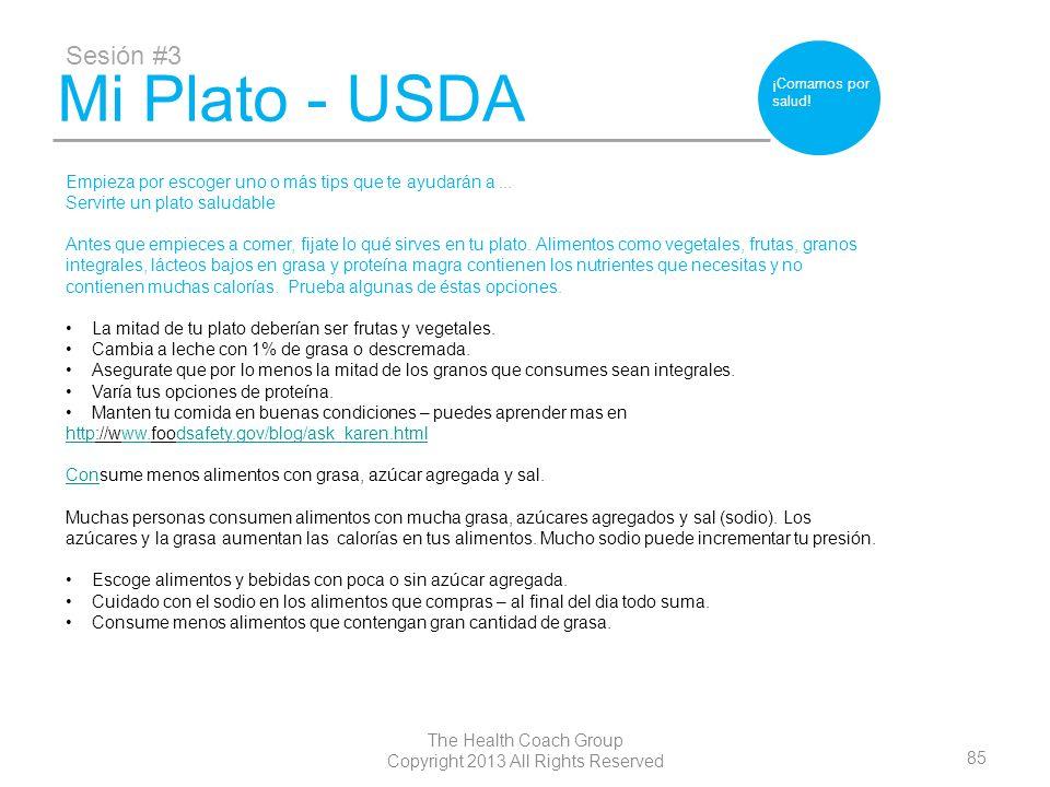 85 The Health Coach Group Copyright 2013 All Rights Reserved Mi Plato - USDA Sesión #3 ¡Comamos por salud! Empieza por escoger uno o más tips que te a