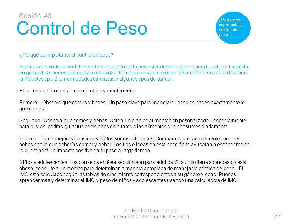 87 The Health Coach Group Copyright 2013 All Rights Reserved Control de Peso Sesión #3 ¿Porqué es importante el control de peso? Además de ayudar a se