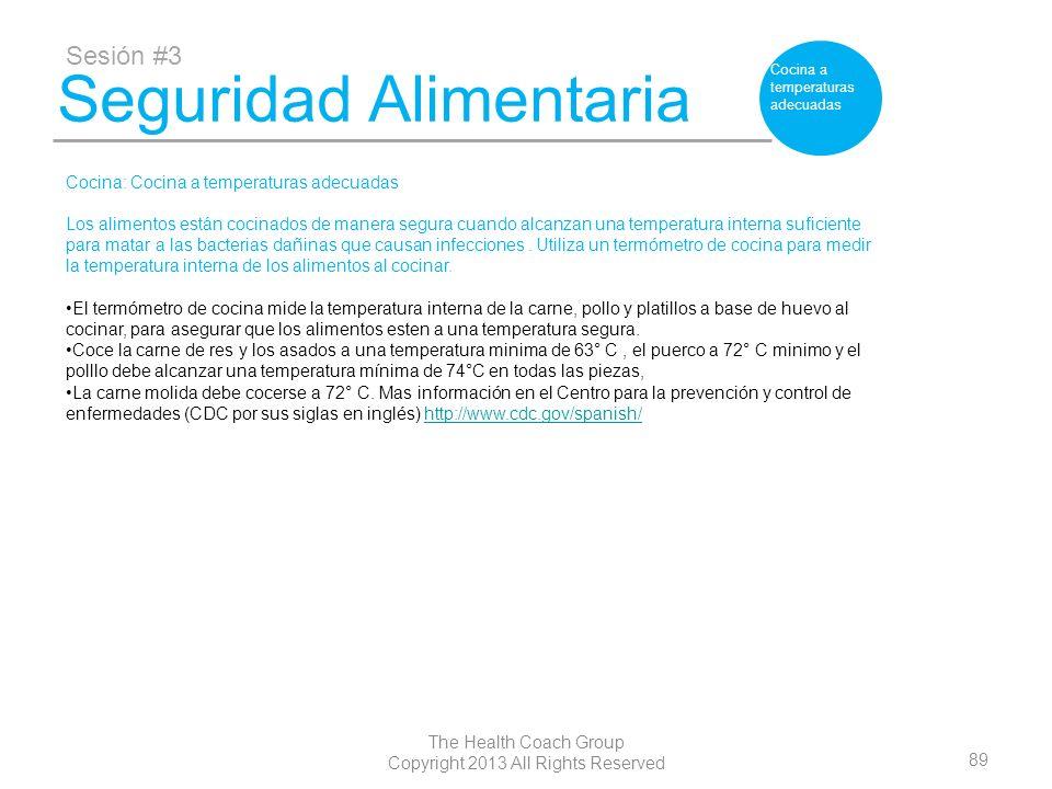 89 The Health Coach Group Copyright 2013 All Rights Reserved Seguridad Alimentaria Sesión #3 Cocina a temperaturas adecuadas Cocina: Cocina a temperat