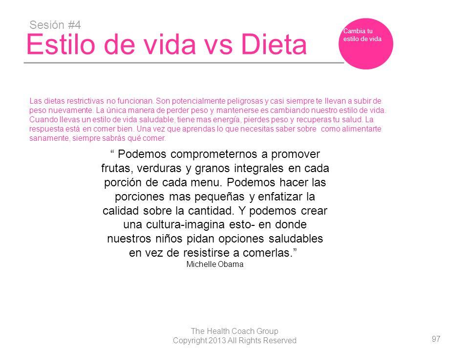 97 The Health Coach Group Copyright 2013 All Rights Reserved Estilo de vida vs Dieta Sesión #4 Cambia tu estilo de vida Las dietas restrictivas no fun