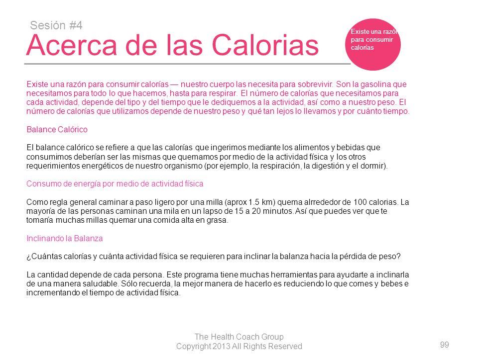 99 The Health Coach Group Copyright 2013 All Rights Reserved Acerca de las Calorias Sesión #4 Existe una razón para consumir calorías Existe una razón