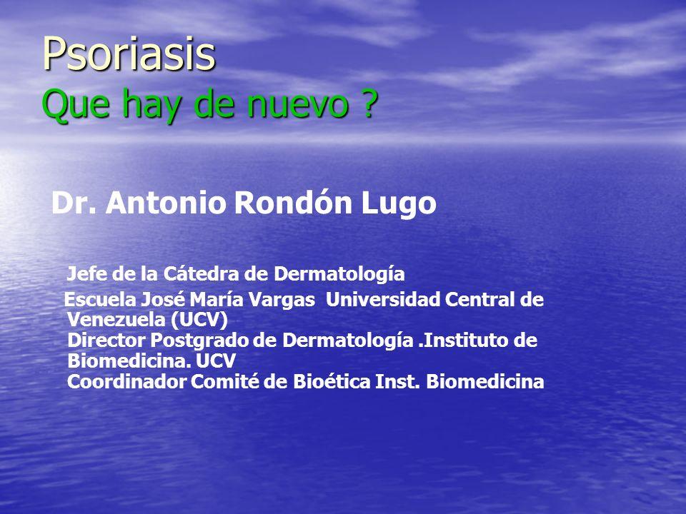 Psoriasis Que hay de nuevo ? Dr. Antonio Rondón Lugo Jefe de la Cátedra de Dermatología Escuela José María Vargas Universidad Central de Venezuela (UC