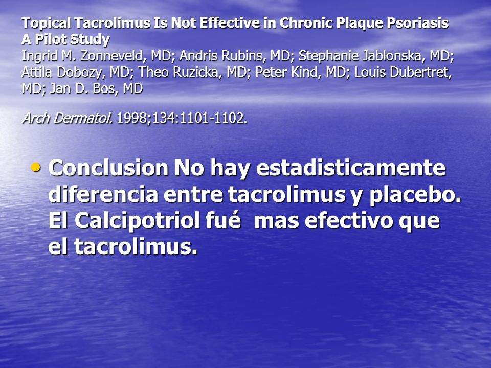 Topical Tacrolimus Is Not Effective in Chronic Plaque Psoriasis A Pilot Study Ingrid M. Zonneveld, MD; Andris Rubins, MD; Stephanie Jablonska, MD; Att
