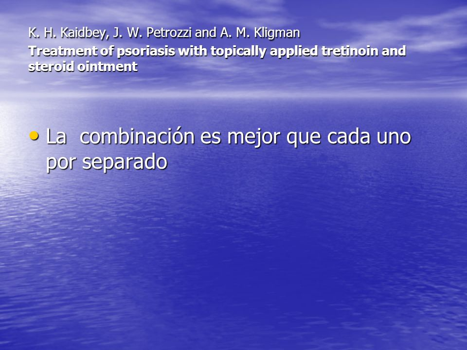 K. H. Kaidbey, J. W. Petrozzi and A. M. Kligman Treatment of psoriasis with topically applied tretinoin and steroid ointment La combinación es mejor q