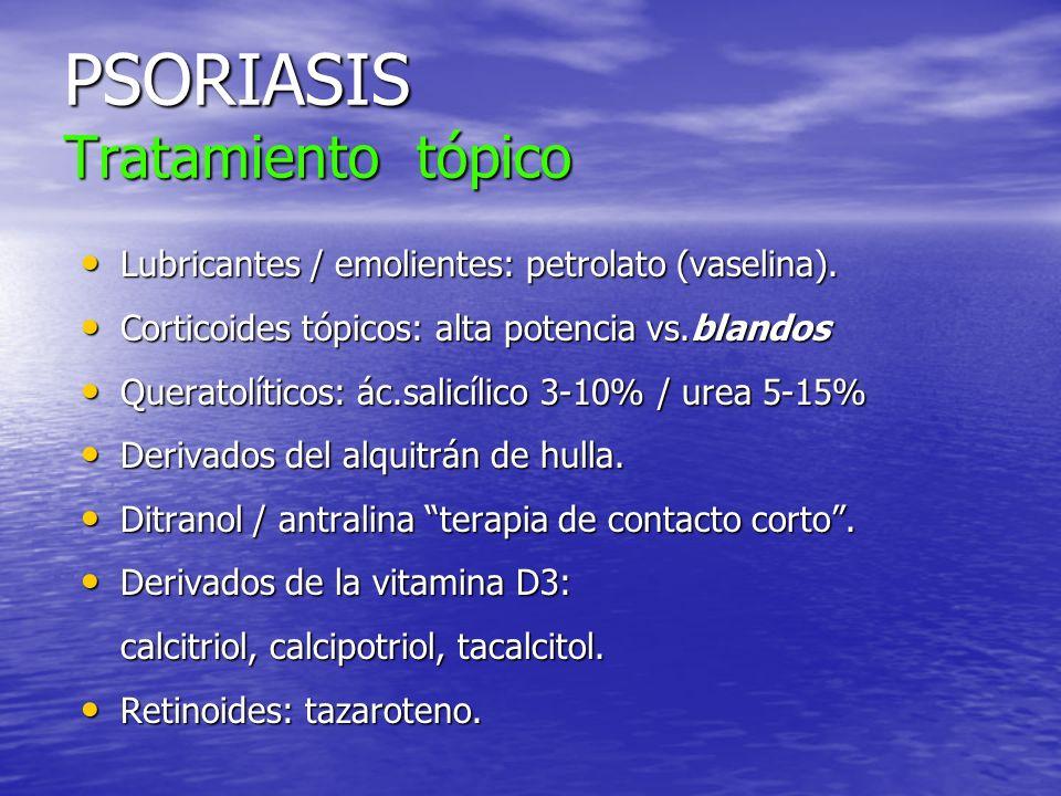 PSORIASIS Tratamiento tópico Lubricantes / emolientes: petrolato (vaselina). Lubricantes / emolientes: petrolato (vaselina). Corticoides tópicos: alta