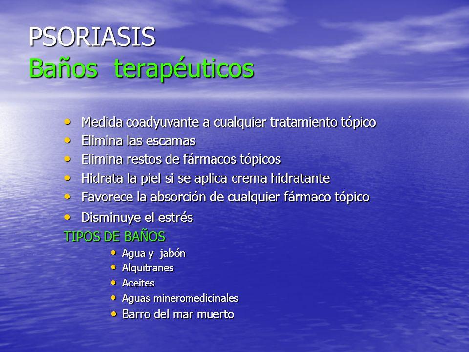 PSORIASIS Baños terapéuticos Medida coadyuvante a cualquier tratamiento tópico Medida coadyuvante a cualquier tratamiento tópico Elimina las escamas E