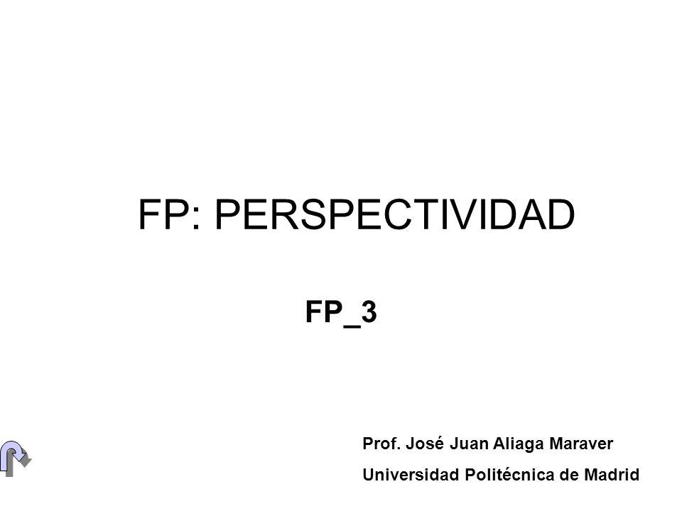 FP: PERSPECTIVIDAD FP_3 Prof. José Juan Aliaga Maraver Universidad Politécnica de Madrid