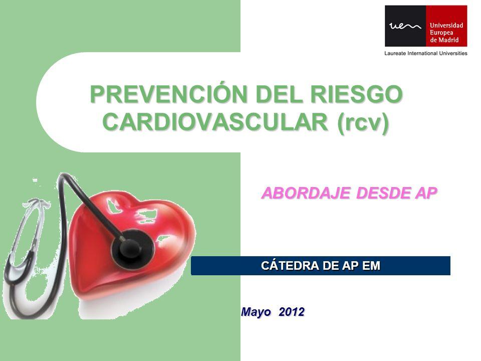 PREVENCIÓN DEL RIESGO CARDIOVASCULAR (rcv) ABORDAJE DESDE AP CÁTEDRA DE AP EM Mayo 2012
