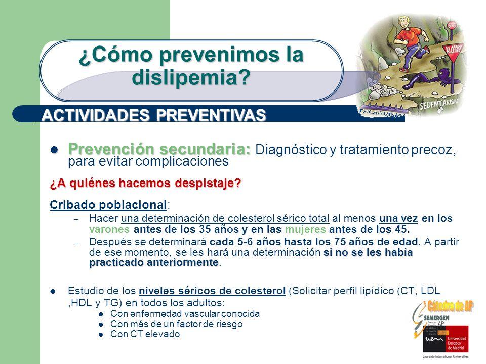 Prevención secundaria: Prevención secundaria: Diagnóstico y tratamiento precoz, para evitar complicaciones ¿A quiénes hacemos despistaje? Cribado pobl