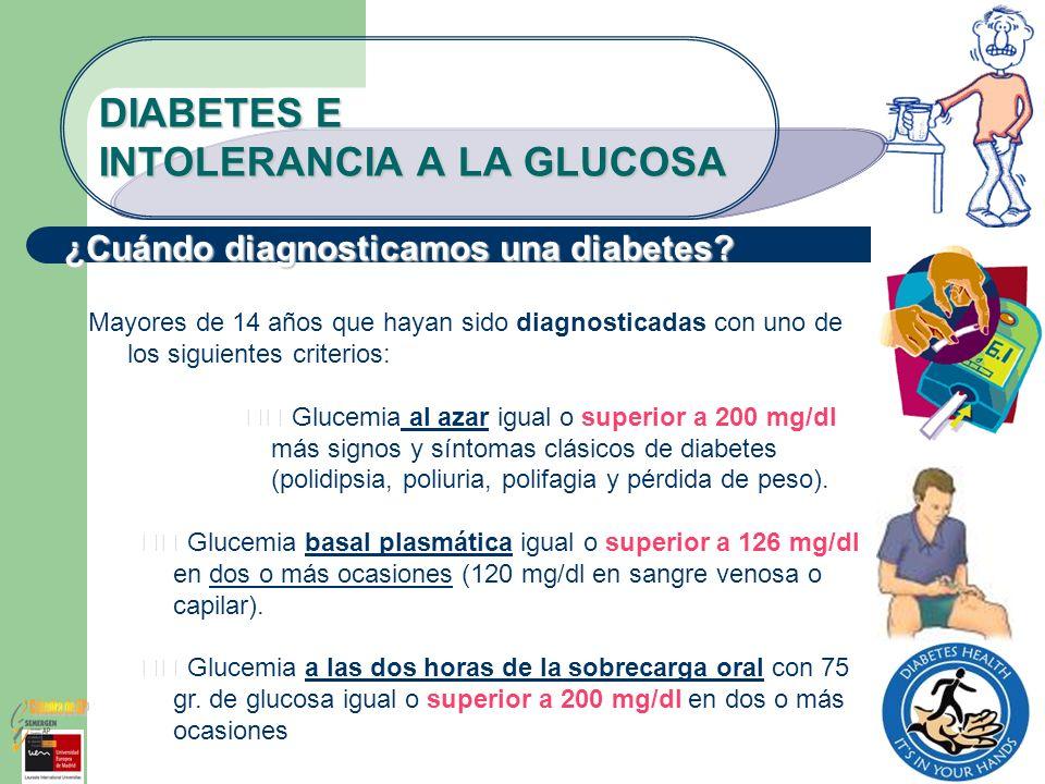 DIABETES E INTOLERANCIA A LA GLUCOSA Mayores de 14 años que hayan sido diagnosticadas con uno de los siguientes criterios: Glucemia al azar igual o su