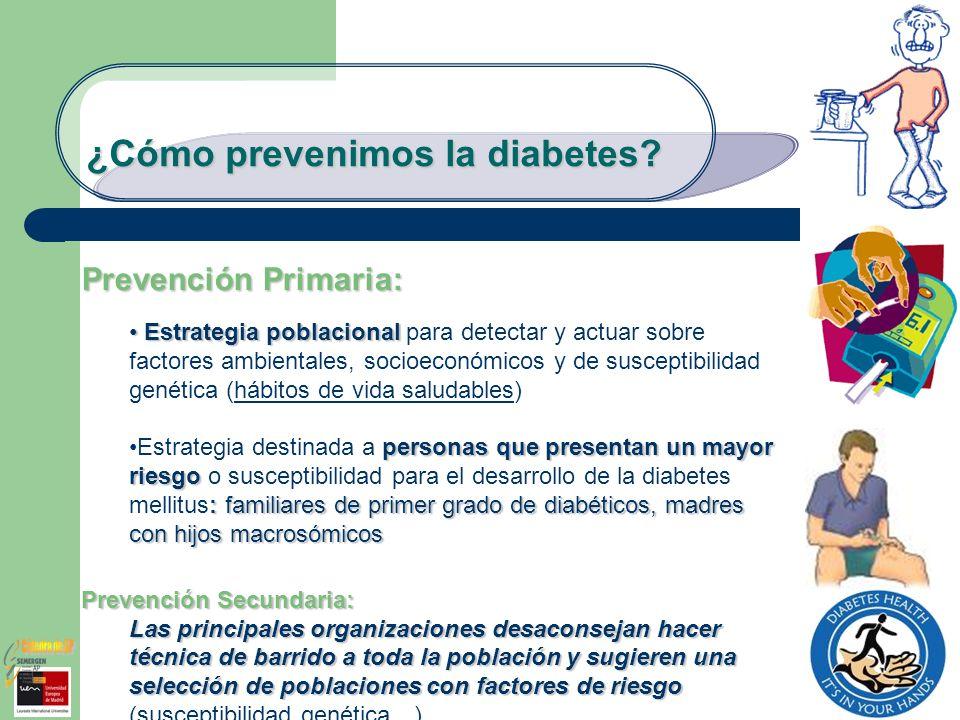 ¿Cómo prevenimos la diabetes? Prevención Primaria: Estrategia poblacional Estrategia poblacional para detectar y actuar sobre factores ambientales, so