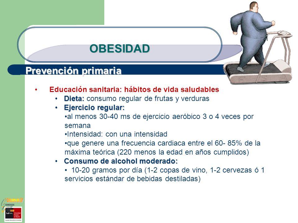 OBESIDAD Educación sanitaria: hábitos de vida saludables Dieta: Dieta: consumo regular de frutas y verduras Ejercicio regular: Ejercicio regular: al m