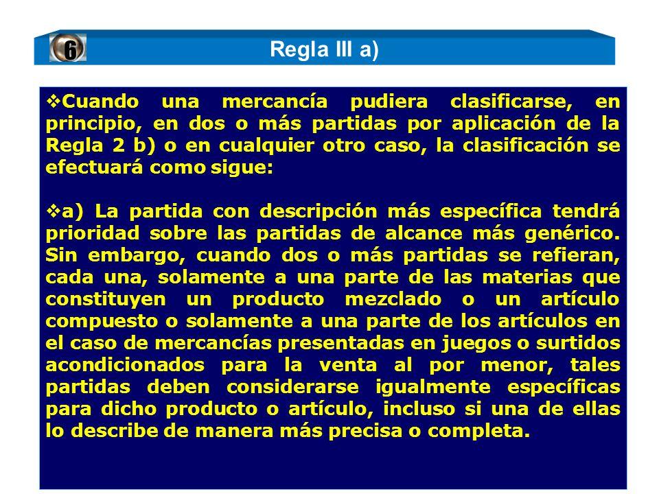 Cuando una mercancía pudiera clasificarse, en principio, en dos o más partidas por aplicación de la Regla 2 b) o en cualquier otro caso, la clasificac