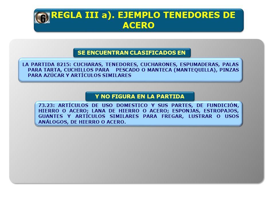 REGLA III a). EJEMPLO TENEDORES DE ACERO LA PARTIDA 8215: CUCHARAS, TENEDORES, CUCHARONES, ESPUMADERAS, PALAS PARA TARTA, CUCHILLOS PARA PESCADO O MAN